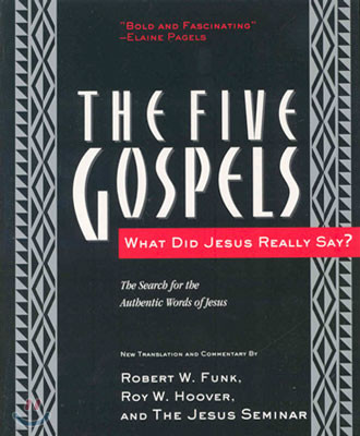 The Five Gospels: What Did Jesus Really Say? the Search for the Authentic Words of Jesus
