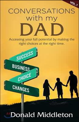 Conversations with my Dad: Accessing Your Full Potential by Making the Right Choices at the Right Time