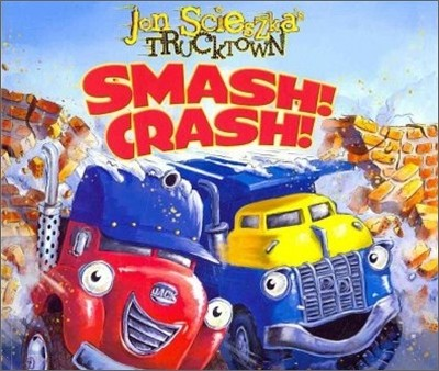Jon Scieszka's Trucktown : Smash! Crash!