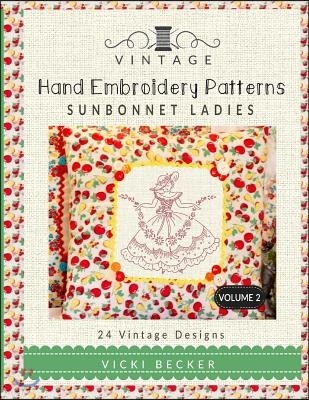 Vintage Hand Embroidery Patterns Sunbonnet Ladies: 24 Authentic Vintage Designs