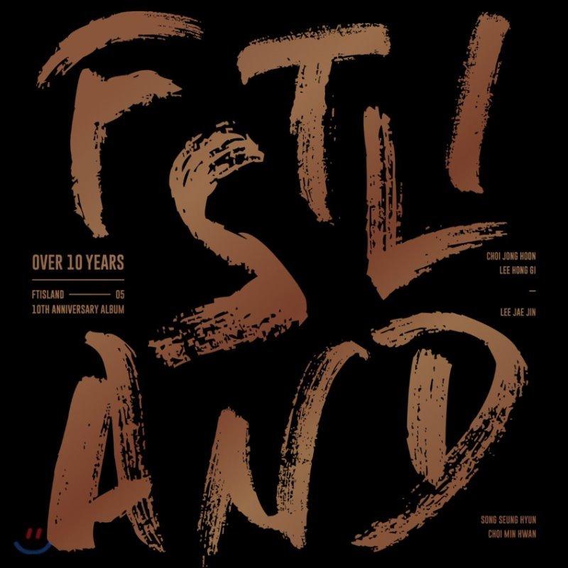 에프티 아일랜드 (FTISLAND) - FTISLAND 10th Anniversary [Over 10 Years]
