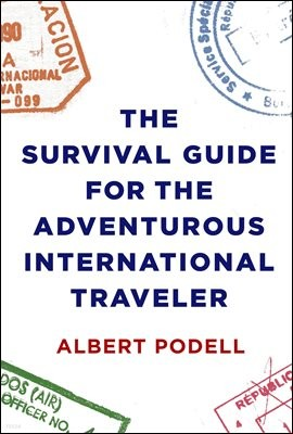 The Survival Guide for the Adventurous International Traveler