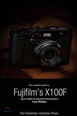 The Complete Guide to Fujifilm's X-100f (B&w Edition)