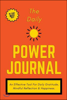 """The Daily Power Journal: An Effective Tool for Daily Gratitude, Productivity, Happiness & Self-Exploration, 6"""" X 9"""" (Durable Cover)"""