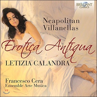 Letizia Calandra 에로티카 안티쿠아: 나폴리의 빌라넬라 작품 - 레티지아 칼란드라, 프란체스코 세라, 앙상블 아르테 무지카 (Erotica Antiqua - Neapolitan Villanellas)