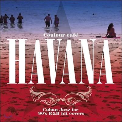 Couleur Cafe Havana: Cuban Jazz for 90's R&B Hit Covers (쿨레르 카페 아바나)