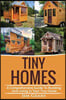 Tiny Homes: Build Your Tiny Home, Live Off Grid in Your Tiny House Today, Become a Minamilist and Travel in Your Micro Shelter! wi