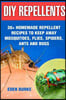 DIY Repellents: 30+ Homemade Repellent Recipes to Keep Away Mosquitoes, Flies, Spiders, Ants and Bugs