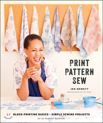 Print, Pattern, Sew: Block-Printing Basics + Simple Sewing Projects for an Inspired Wardrobe
