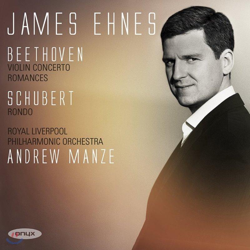 James Ehnes 베토벤: 바이올린 협주곡, 로망스 / 슈베르트: 론도 - 제임스 에네스, 앤드류 맨지, 로열 리버풀 필하모닉 (Beethoven: Violin Concerto, Romances Opp.40 & 50 / Schubert: Rondo D438)