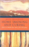 Home Smoking and Curing: How to Smoke-Cure Fish, Meat and Game