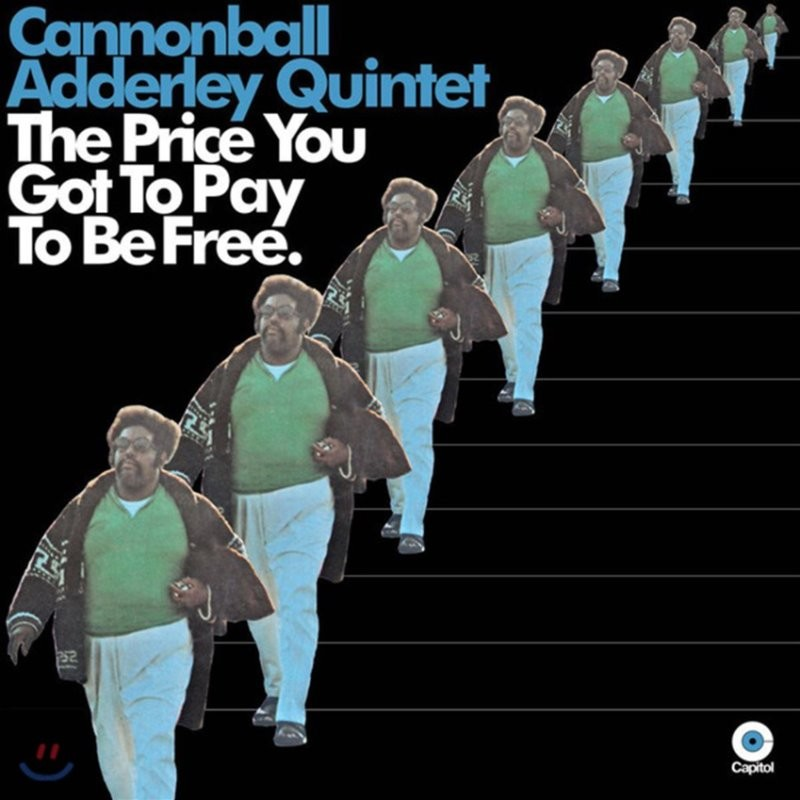 Cannonball Adderley Quintet (캐논볼 애덜리 퀸텟) - The Price You Got To Pay To Be Free