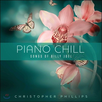 Christopher Phillips (크리스토퍼 필립스) - Piano Chill: Songs Of Billy Joel