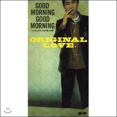 [중고] Original Love / Good Morning Good Morning (일본반/Single/렌탈용/pcda00972)
