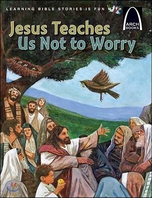 Jesus Teaches Us Not to Worry
