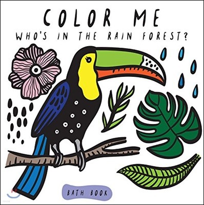 Color Me: Who's in the Rain Forest? : 목욕하며 즐기는 Bath Book