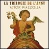 Astor Piazzolla (아스토르 피아졸라) - La Trilogie de l'Ange (천사 삼부작)