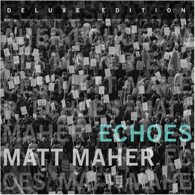 Matt Maher - Echoes (Deluxe Edition)