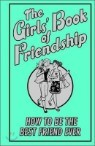 The Girls' Book of Friendship : How To Be The Best Friend Ever