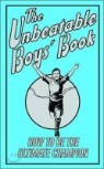 The Unbeatable Boys' Book : How To Be The Ultimate Champion