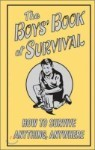 The Boys' Book : How To Survive Anything, Anywhere
