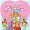 The Berenstain Bears : We Love Our Mom!