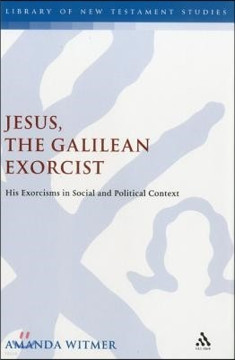 Jesus, the Galilean Exorcist: His Exorcisms in Social and Political Context