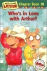 Arthur Chapter Book 10 : Who's in Love with Arthur?