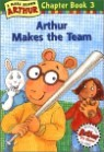 Arthur Chapter Book 3 : Arthur Makes the Team