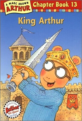 Arthur Chapter Book 13 : King Arthur
