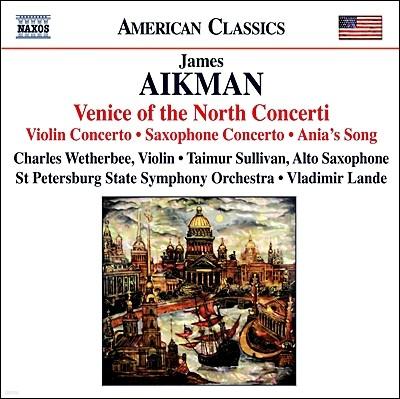 제임스 에이크맨: 바이올린 협주곡, 색소폰 협주곡 (James Aikman: Venice of the North Concerti)
