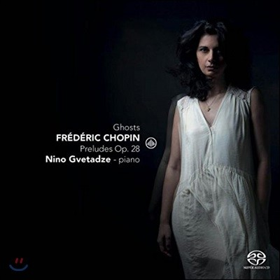 Nino Gvetadze 쇼팽: 프렐류드 Op.28 전곡, 왈츠 외 (Ghosts - Chopin: Preludes, Etude, Waltz, Scherzo)