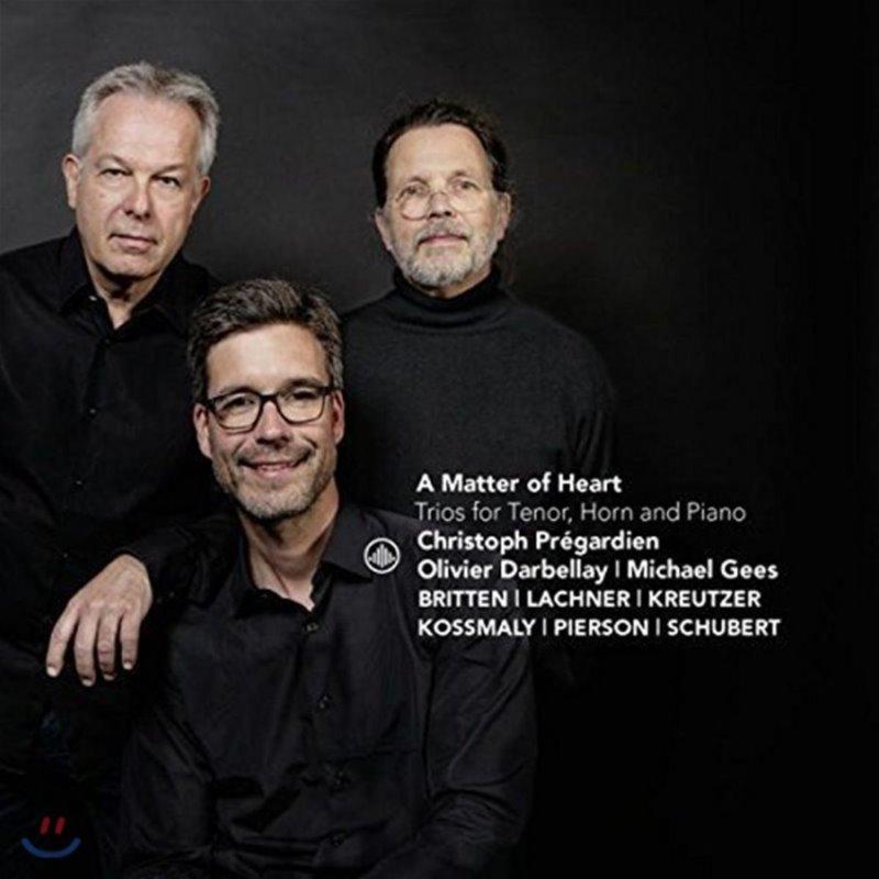 Christoph Pregardien 테너, 호른, 피아노를 위한 음악 - 슈베르트: 강물 위에서 외 브리튼, 라흐너, 크로이처의 작품들 (A Matter of Heart - Trios for Tenor, Horn and Piano)