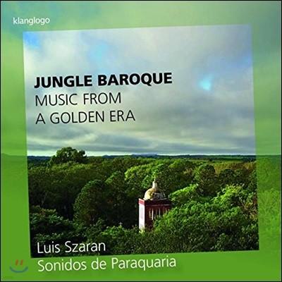 Luis Szaran 정글 바로크 - 남아메리카 예수회 선교사들의 음악 유산 (Jungle Baroque: Music From A Golden Era)
