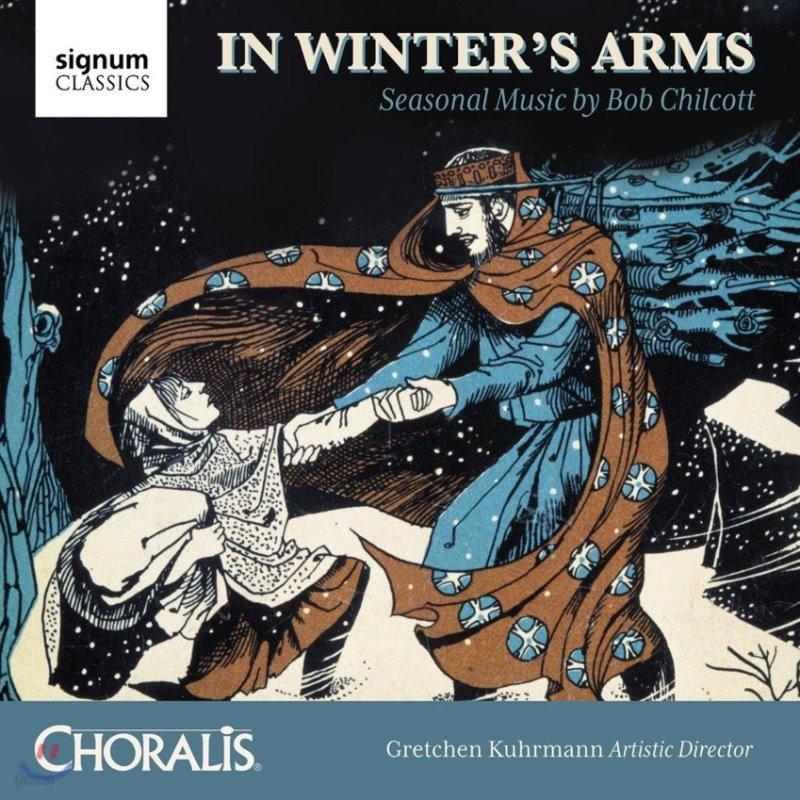 Choralis 밥 칠코트: 합창 작품과 금관 앙상블을 위한 작품 (In Winter's Arms - Seasonal Music by Bob Chilcott)