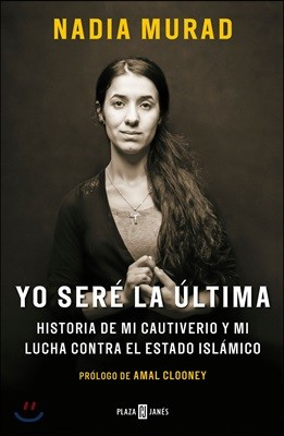 Yo Ser? La ?ltima: Historia de Mi Cautiverio Y Mi Lucha Contra El Estado Isl?mico / The Last Girl: My Story of Captivity, and My Fight Against the Isl