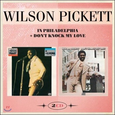 Wilson Pickett (윌슨 피켓) - In Philadelphia + Don't Knock My Love (Deluxe Edition)