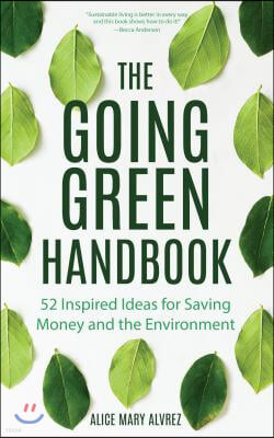 The Going Green Handbook: 52 Inspired Ideas for Saving Money and the Environment