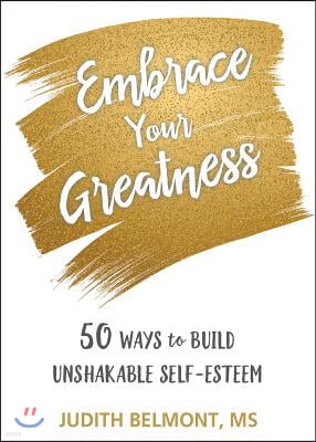 Embrace Your Greatness: Fifty Ways to Build Unshakable Self-Esteem