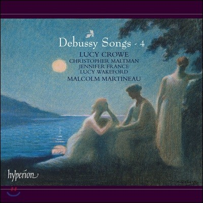Lucy Crowe 드뷔시: 가곡집 4권 (Debussy: Songs Vol.4)