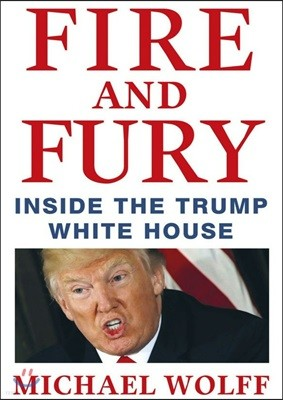 Fire and Fury : Inside the Trump White House (International Edition) : 화염과 분노 : 도널드 트럼프의 백악관 뒷이야기