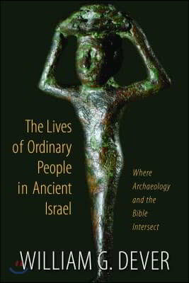 The Lives of Ordinary People in Ancient Israel: When Archaeology and the Bible Intersect