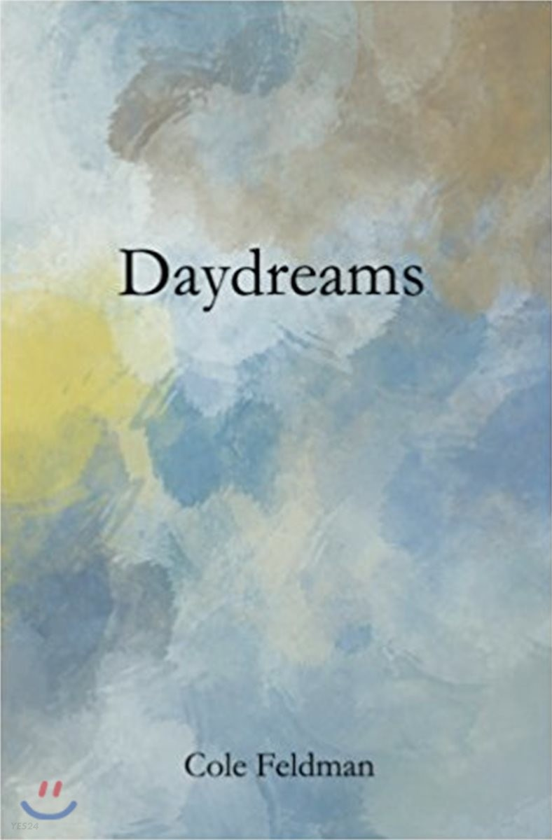 Daydreams: A Book of Poems, Stories, and Drawings about Life, Love, and the Pursuit of Happenstance (Via Meditation, Philosophy,