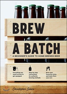 Brew a Batch :A Beginner's Guide to Home Brewed Beer