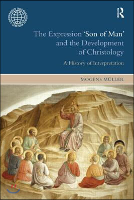 The Expression 'Son of Man' and the Development of Christology: A History of Interpretation