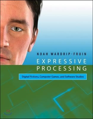 Expressive Processing: Digital Fictions, Computer Games, and Software Studies