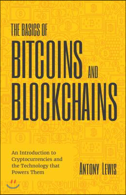 The Basics of Bitcoins and Blockchains: An Introduction to Cryptocurrencies and the Technology That Powers Them (Cryptography, Crypto Trading, Derivat