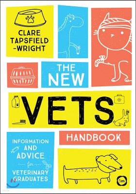The New Vet's Handbook: Information and Advice for Veterinary Graduates