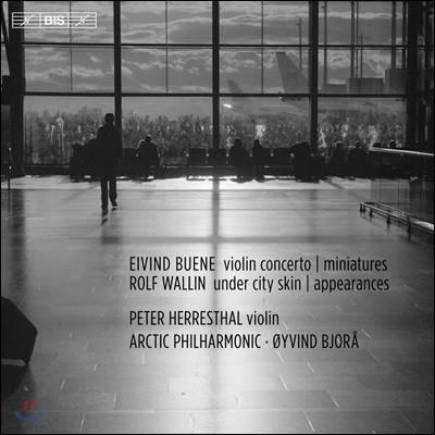 Oyvind Bjora 롤프 발린: 언더 시티 스킨, 출현 / 아이빈 뷰에네: 바이올린 협주곡, 미니어처 (Rolf Wallin: Under City Skin, Appreances / Eivind Buene: Violin Concerto, Miniatures)
