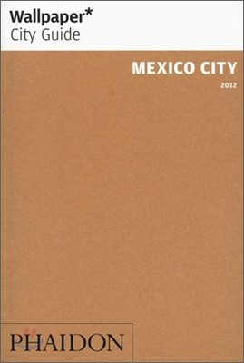 Wallpaper City Guide Mexico City 2012